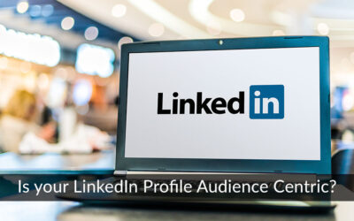 Is your LinkedIn Profile Audience Centric?